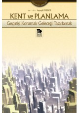 Kent ve Planlama -Geçmişi Korumak Geleceği Tasarlamak-