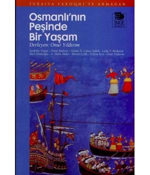 Osmanlı'nın Peşinde Bir Yaşam - Suraiya Faroqhi'ye Armağan