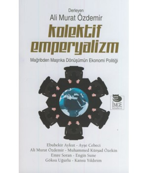 Kolektif Emperyalizm-Mağribden Maşrıka Dönüşümün Ekonomi Politiği