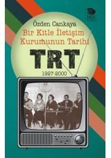 Bir Kitle İletişim Kurumunun Tarihi TRT 1927-2000