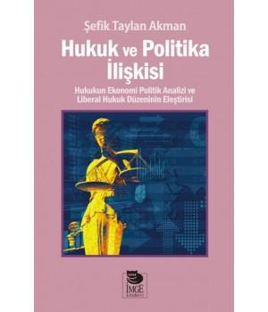 Hukuk ve Politika İlişkisi - Hukukun Ekonomi Politik Analizi ve Liberal Hukuk Düzeninin Eleştirisi