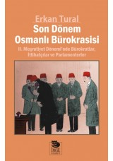 Son Dönem Osmanlı Bürokrasisi - II. Meşrutiyet Dönemi'nde Bürokratlar, İttihatçılar ve Parlamenterler