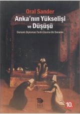 Anka'nın Yükselişi ve Düşüşü -Osmanlı Diplomasi Tarihi Üzerine Bir Deneme