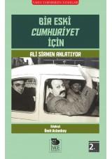 Bir Eski Cumhuriyet İçin - Ali Sirmen Anlatıyor