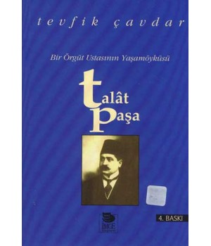 Bir Örgüt Ustasının Yaşamöyküsü - Talât Paşa