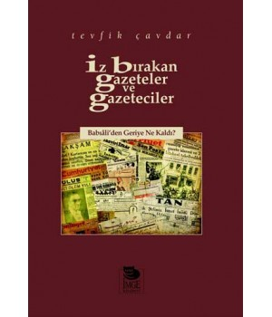 İz Bırakan Gazeteler ve Gazeteciler -Babıâli'den Geriye Ne Kaldı?