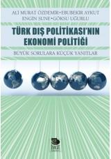 Türk Dış Politikası'nın Ekonomi Politiği - Büyük Sorulara Küçük Yanıtlar
