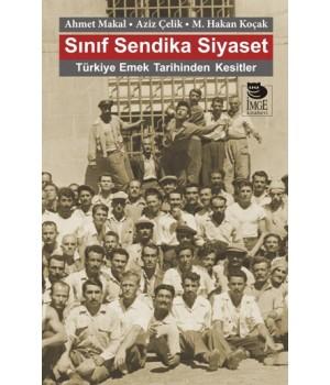 Sınıf Sendika Siyaset - Türkiye Emek Tarihinden Kesitler