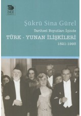 Tarihsel Boyutları İçinde Türk - Yunan İlişkileri 1821-1993
